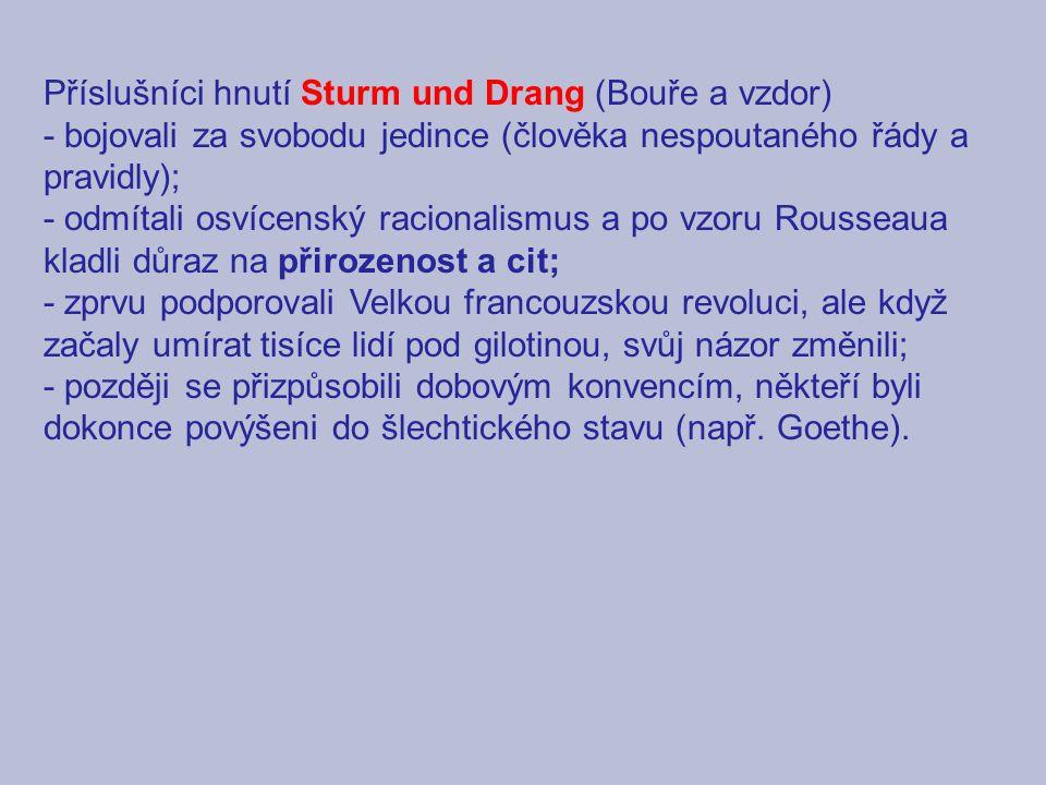Příslušníci hnutí Sturm und Drang (Bouře a vzdor) - bojovali za svobodu jedince (člověka nespoutaného řády a pravidly); - odmítali osvícenský racional