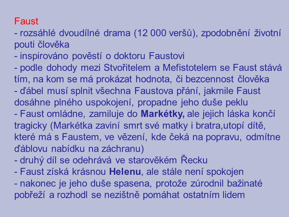 Faust - rozsáhlé dvoudílné drama (12 000 veršů), zpodobnění životní pouti člověka - inspirováno pověstí o doktoru Faustovi - podle dohody mezi Stvořit