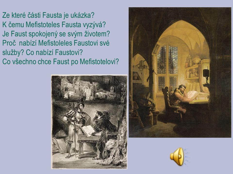 Ze které části Fausta je ukázka? K čemu Mefistoteles Fausta vyzývá? Je Faust spokojený se svým životem? Proč nabízí Mefistoleles Faustovi své služby?
