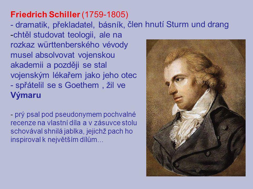 Friedrich Schiller (1759-1805) - dramatik, překladatel, básník, -chtěl studovat teologii, ale na rozkaz württenberského vévody musel absolvovat vojens