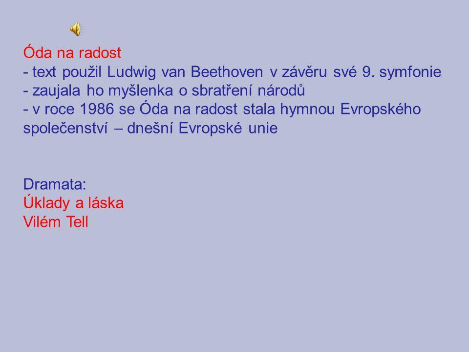 Óda na radost - text použil Ludwig van Beethoven v závěru své 9. symfonie - zaujala ho myšlenka o sbratření národů - v roce 1986 se Óda na radost stal