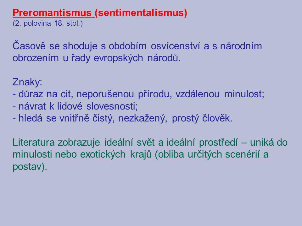 Preromantismus (sentimentalismus) (2. polovina 18. stol.) Časově se shoduje s obdobím osvícenství a s národním obrozením u řady evropských národů. Zna