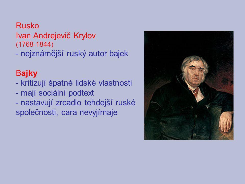 Rusko Ivan Andrejevič Krylov (1768-1844) - nejznámější ruský autor bajek Bajky - kritizují špatné lidské vlastnosti - mají sociální podtext - nastavuj