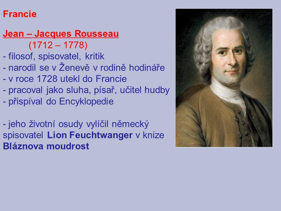 Francie Jean – Jacques Rousseau (1712 – 1778) - filosof, spisovatel, kritik - narodil se v Ženevě v rodině hodináře - v roce 1728 utekl do Francie - p