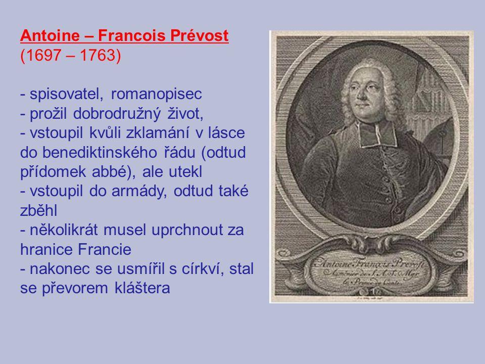 Antoine – Francois Prévost (1697 – 1763) - spisovatel, romanopisec - prožil dobrodružný život, - vstoupil kvůli zklamání v lásce do benediktinského řá