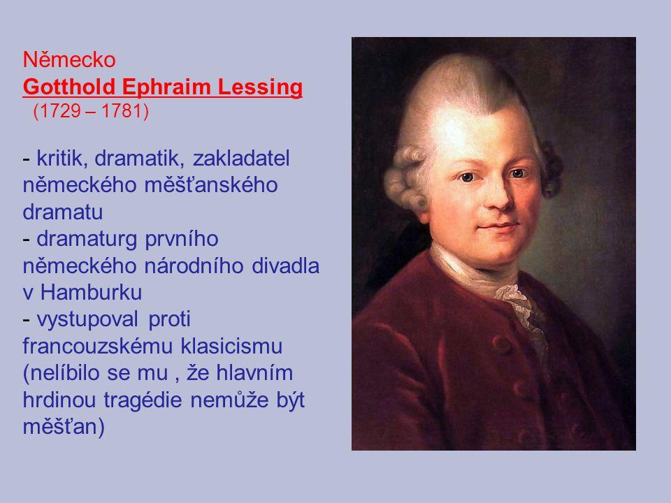 Německo Gotthold Ephraim Lessing (1729 – 1781) - kritik, dramatik, zakladatel německého měšťanského dramatu - dramaturg prvního německého národního di