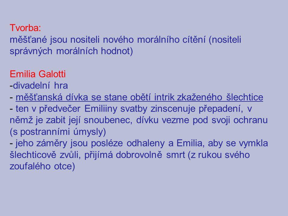 Tvorba: měšťané jsou nositeli nového morálního cítění (nositeli správných morálních hodnot) Emilia Galotti -divadelní hra - měšťanská dívka se stane o