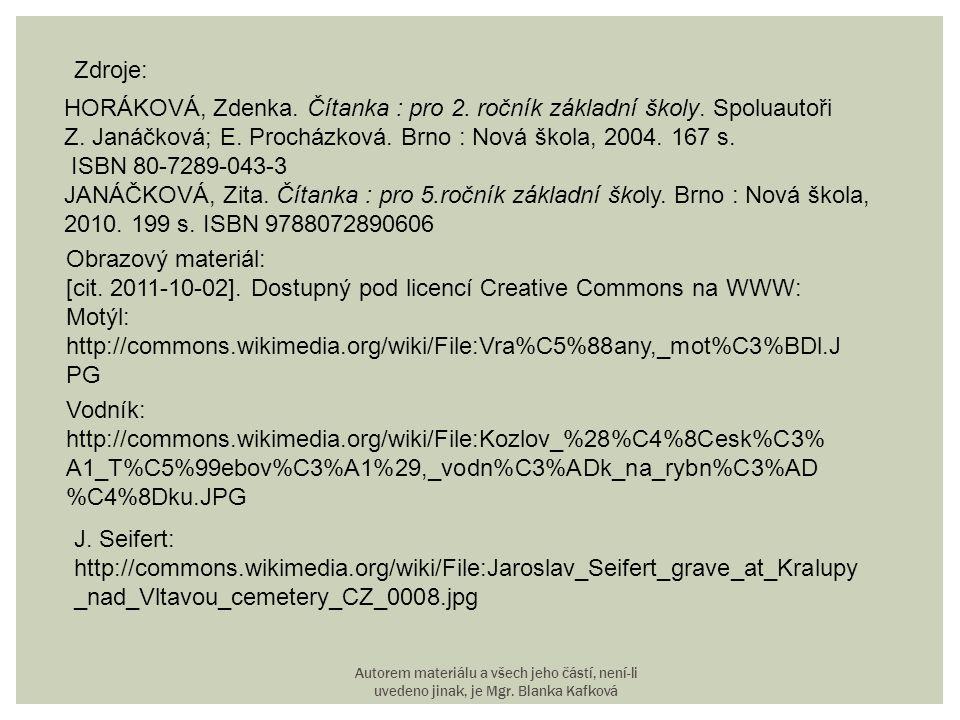 Zdroje: HORÁKOVÁ, Zdenka. Čítanka : pro 2. ročník základní školy. Spoluautoři Z. Janáčková; E. Procházková. Brno : Nová škola, 2004. 167 s. ISBN 80-72