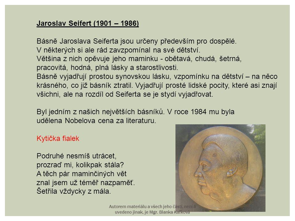 Jaroslav Seifert (1901 – 1986) Básně Jaroslava Seiferta jsou určeny především pro dospělé. V některých si ale rád zavzpomínal na své dětství. Většina