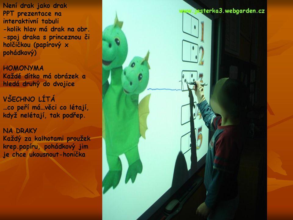 Není drak jako drak PPT prezentace na interaktivní tabuli -kolik hlav má drak na obr. -spoj draka s princeznou či holčičkou (papírový x pohádkový) HOM