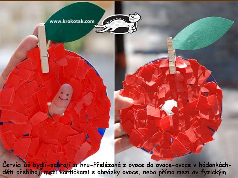 Červíci už bydlí-zahrají si hru-Přelézaná z ovoce do ovoce-ovoce v hádankách- děti přebíhají mezi kartičkami s obrázky ovoce, nebo přímo mezi ov.fyzickým