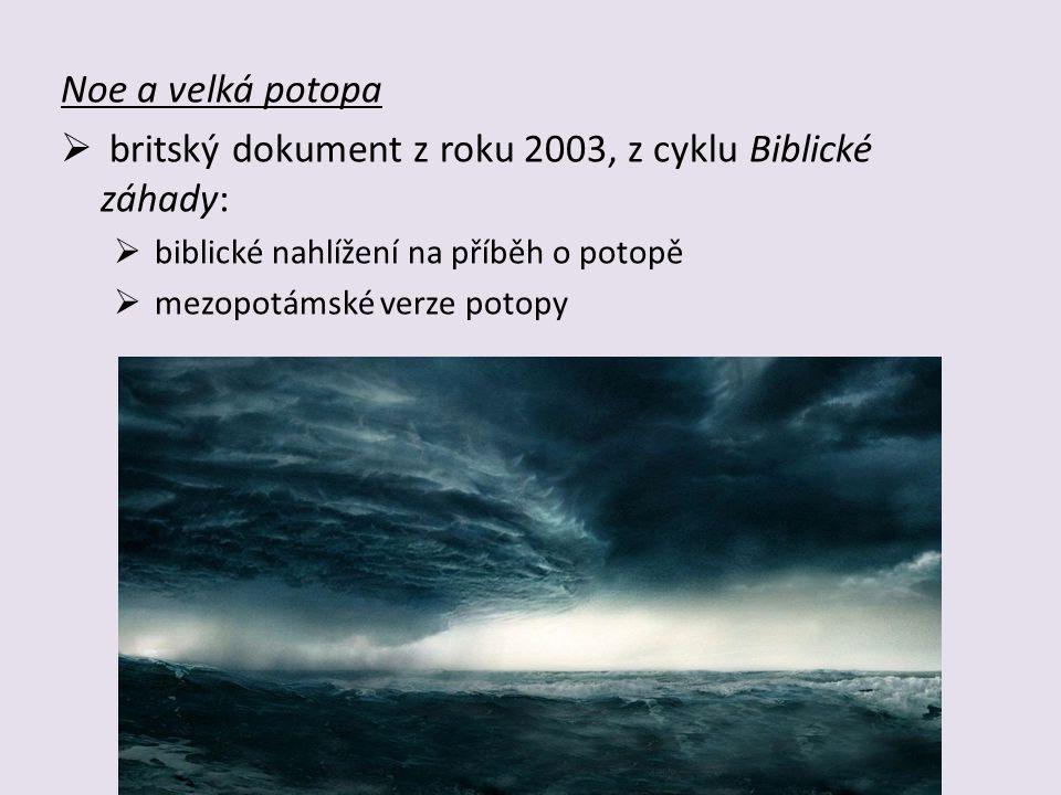 Noe a velká potopa  britský dokument z roku 2003, z cyklu Biblické záhady:  biblické nahlížení na příběh o potopě  mezopotámské verze potopy