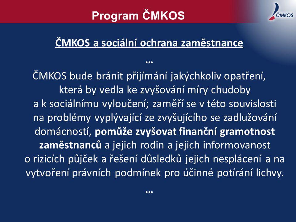 Program ČMKOS ČMKOS a sociální ochrana zaměstnance … ČMKOS bude bránit přijímání jakýchkoliv opatření, která by vedla ke zvyšování míry chudoby a k so