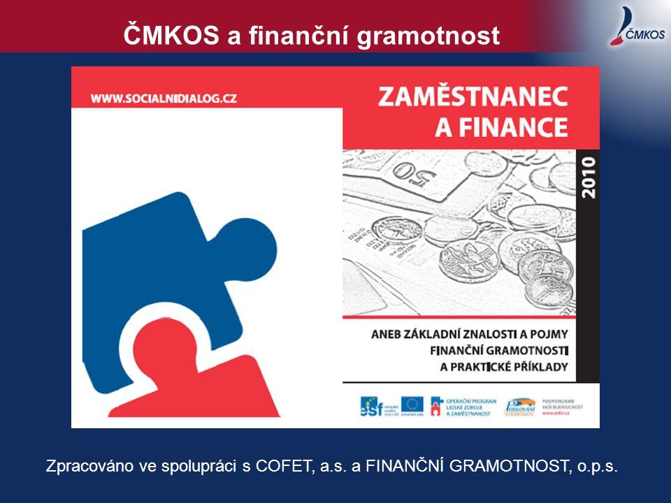ČMKOS a finanční gramotnost Zpracováno ve spolupráci s COFET, a.s. a FINANČNÍ GRAMOTNOST, o.p.s.