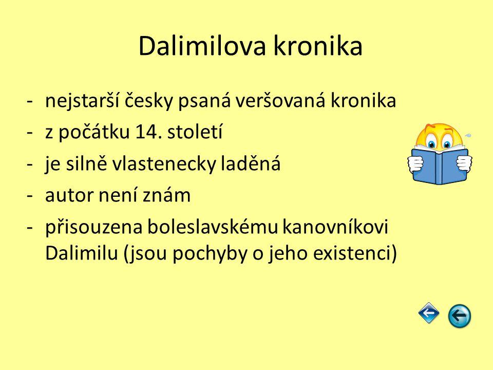 Dalimilova kronika -nejstarší česky psaná veršovaná kronika -z počátku 14. století -je silně vlastenecky laděná -autor není znám -přisouzena boleslavs