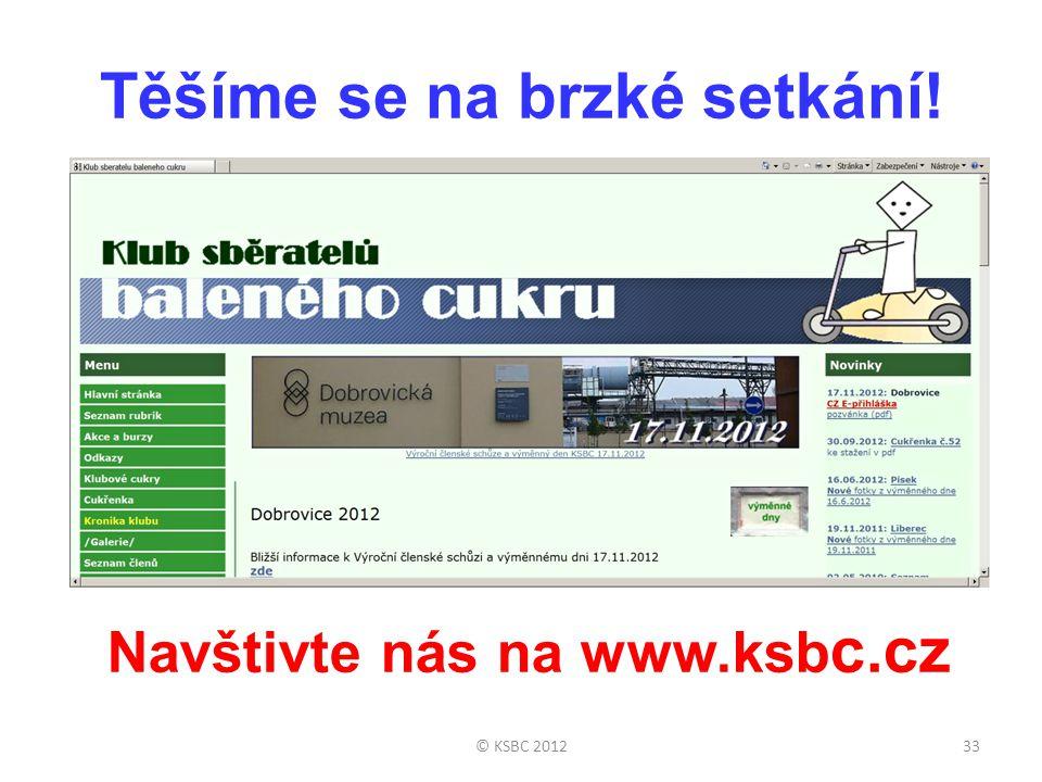 © KSBC 201233 Těšíme se na brzké setkání! Navštivte nás na www.ksb c.cz