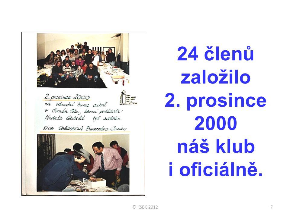 24 členů založilo 2. prosince 2000 náš klub i oficiálně. 7© KSBC 2012