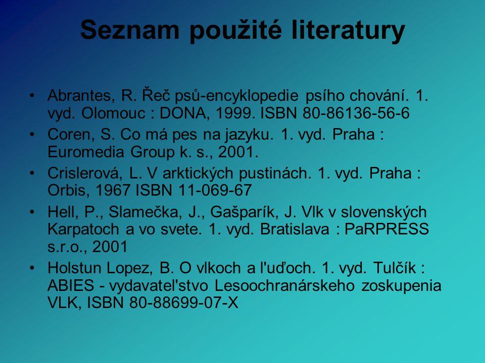 Seznam použité literatury Abrantes, R. Řeč psů-encyklopedie psího chování. 1. vyd. Olomouc : DONA, 1999. ISBN 80-86136-56-6 Coren, S. Co má pes na jaz