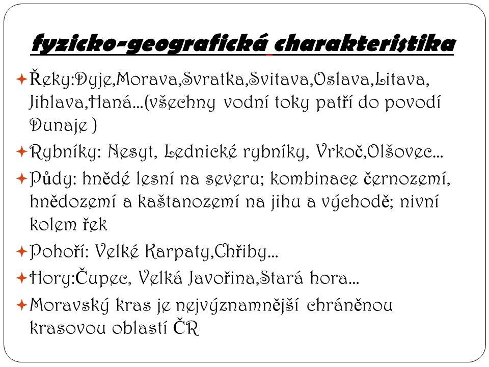 fyzicko-geografická charakteristika  Ř eky:Dyje,Morava,Svratka,Svitava,Oslava,Litava, Jihlava,Haná…(všechny vodní toky pat ř í do povodí Dunaje )  R