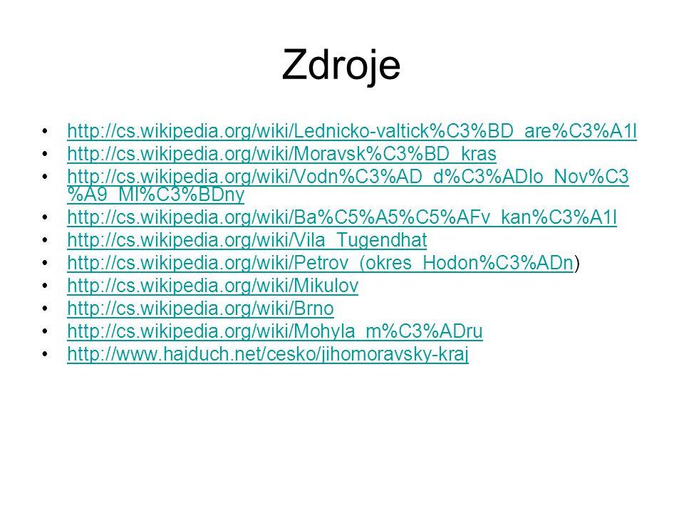 Zdroje http://cs.wikipedia.org/wiki/Lednicko-valtick%C3%BD_are%C3%A1l http://cs.wikipedia.org/wiki/Moravsk%C3%BD_kras http://cs.wikipedia.org/wiki/Vodn%C3%AD_d%C3%ADlo_Nov%C3 %A9_Ml%C3%BDnyhttp://cs.wikipedia.org/wiki/Vodn%C3%AD_d%C3%ADlo_Nov%C3 %A9_Ml%C3%BDny http://cs.wikipedia.org/wiki/Ba%C5%A5%C5%AFv_kan%C3%A1l http://cs.wikipedia.org/wiki/Vila_Tugendhat http://cs.wikipedia.org/wiki/Petrov_(okres_Hodon%C3%ADn)http://cs.wikipedia.org/wiki/Petrov_(okres_Hodon%C3%ADn http://cs.wikipedia.org/wiki/Mikulov http://cs.wikipedia.org/wiki/Brno http://cs.wikipedia.org/wiki/Mohyla_m%C3%ADru http://www.hajduch.net/cesko/jihomoravsky-kraj