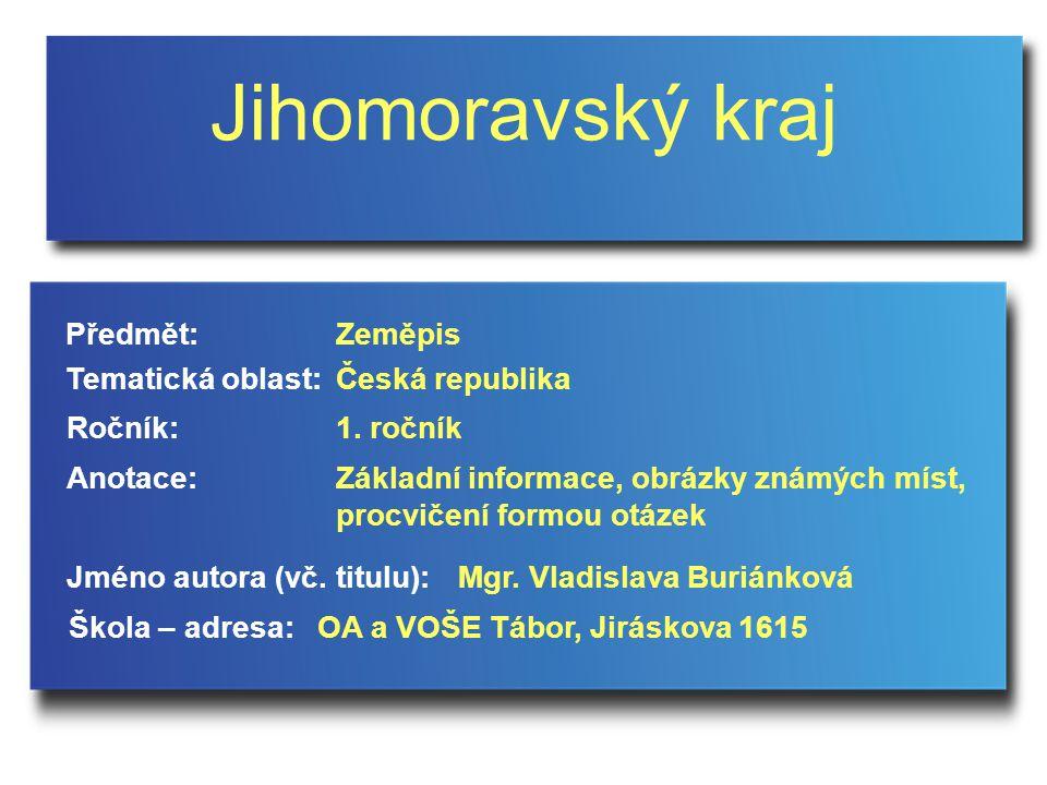 Jihomoravský kraj Jméno autora (vč. titulu): Škola – adresa: Ročník: Předmět: Anotace: 1.