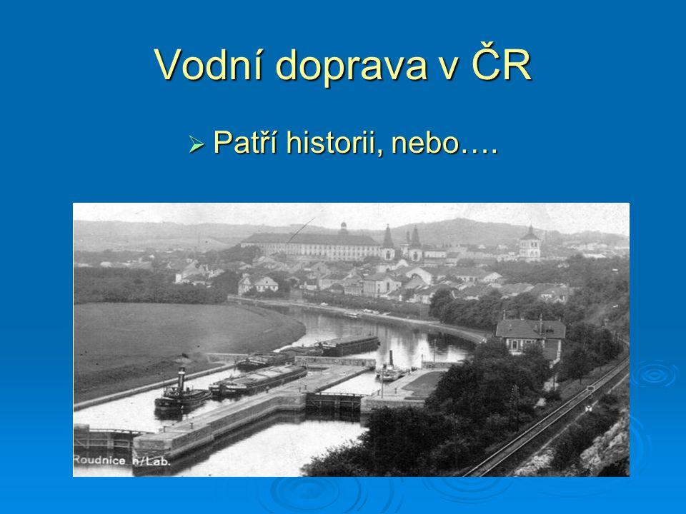 Vodní doprava v ČR  Patří historii, nebo….