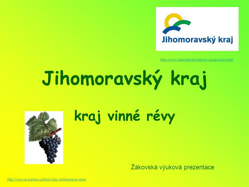 Jihomoravský kraj kraj vinné révy http://www.avicenna.cz/item/vitis-vinifera-reva-vinna http://www.unieneslysicichbrno.cz/sponzori.php Žákovská výuková prezentace