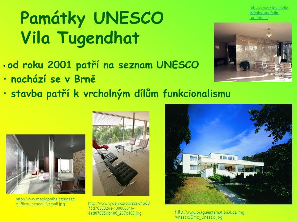 Památky UNESCO Vila Tugendhat od roku 2001 patří na seznam UNESCO nachází se v Brně stavba patří k vrcholným dílům funkcionalismu http:// www.pragueinternational.cz/img /unesco/Brno_Unesco.jpg http://www.magicpraha.cz/unesc o_files/unesco11.small.jpg http://www.tyden.cz/obrazek/4ad8 75d703882/is-100006046- 4ad87805bb108_267x400.jpg http://www.slavnevily.