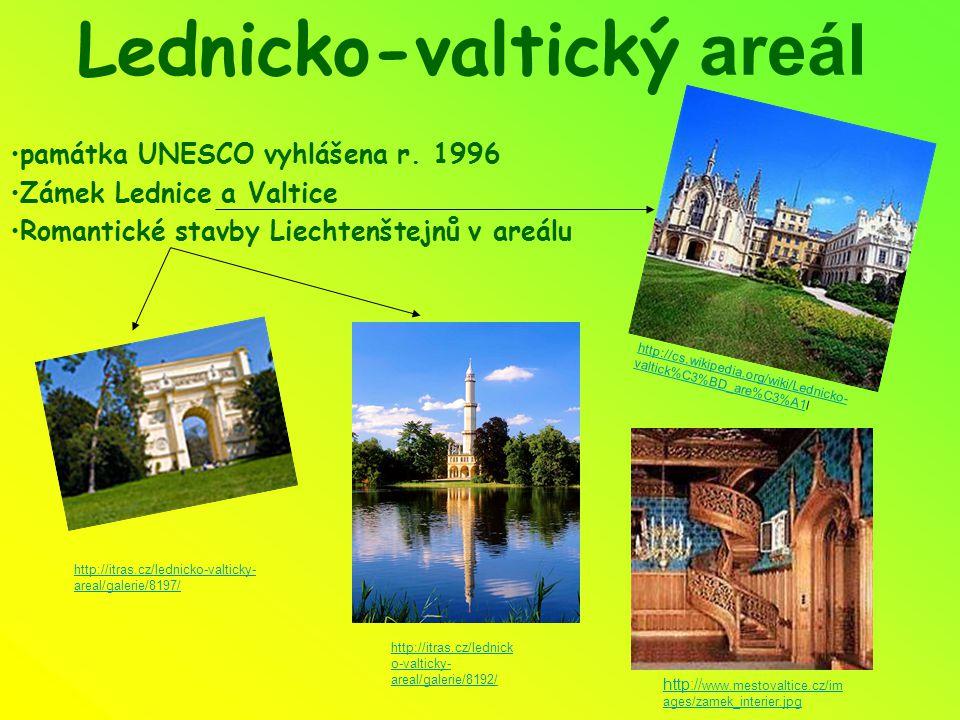 Lednicko-valtický areál památka UNESCO vyhlášena r. 1996 Zámek Lednice a Valtice Romantické stavby Liechtenštejnů v areálu http:// www.mestovaltice.cz