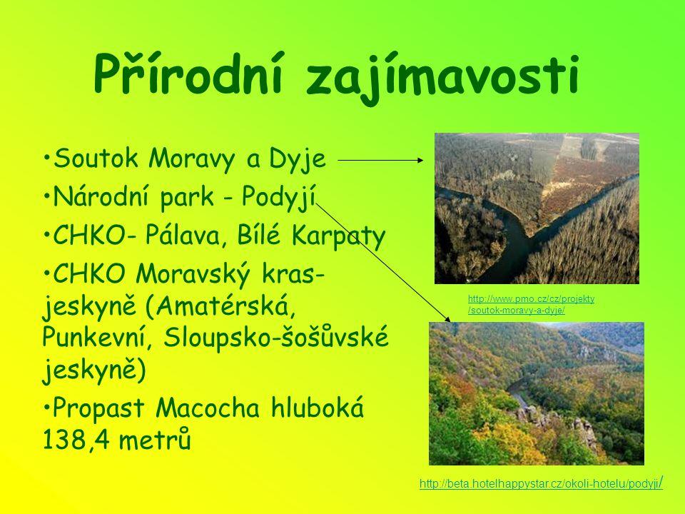 Přírodní zajímavosti Soutok Moravy a Dyje Národní park - Podyjí CHKO- Pálava, Bílé Karpaty CHKO Moravský kras- jeskyně (Amatérská, Punkevní, Sloupsko-šošůvské jeskyně) Propast Macocha hluboká 138,4 metrů http://beta.hotelhappystar.cz/okoli-hotelu/podyji / http://www.pmo.cz/cz/projekty /soutok-moravy-a-dyje/