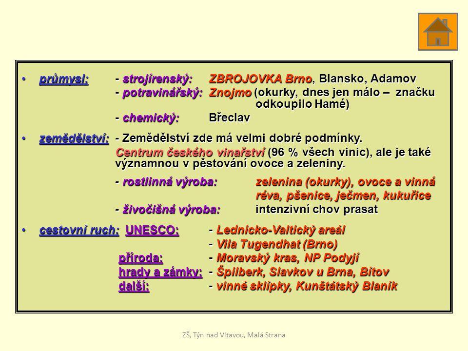 průmysl:- strojírenský: ZBROJOVKA Brno, Blansko, Adamovprůmysl:- strojírenský: ZBROJOVKA Brno, Blansko, Adamov - potravinářský: Znojmo (okurky, dnes j