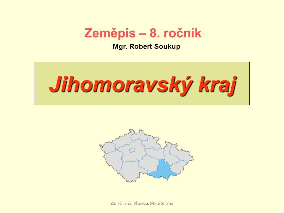 Jihomoravský kraj Zeměpis – 8. ročník Mgr. Robert Soukup ZŠ, Týn nad Vltavou, Malá Strana