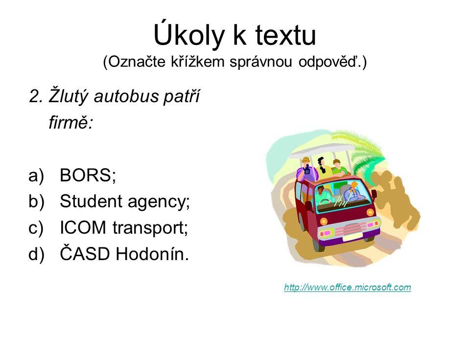 Úkoly k textu (Označte křížkem správnou odpověď.) 2. Žlutý autobus patří firmě: a)BORS; b)Student agency; c)ICOM transport; d)ČASD Hodonín. http://www