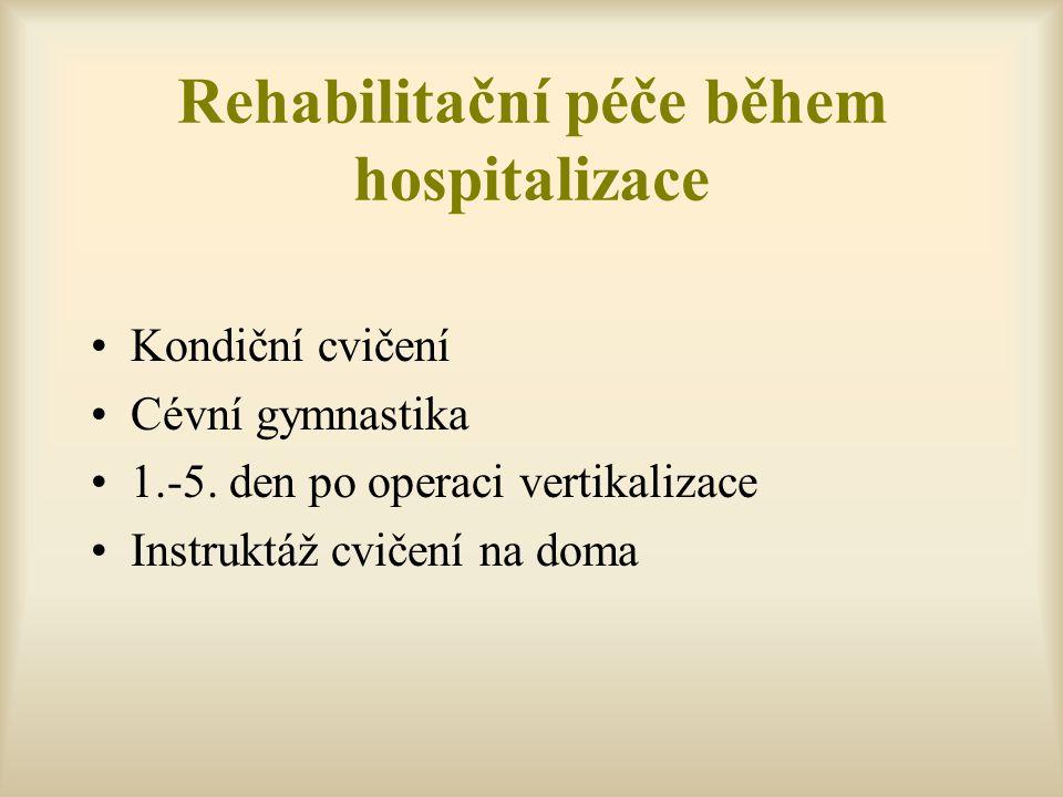 Rehabilitační péče během hospitalizace Kondiční cvičení Cévní gymnastika 1.-5. den po operaci vertikalizace Instruktáž cvičení na doma