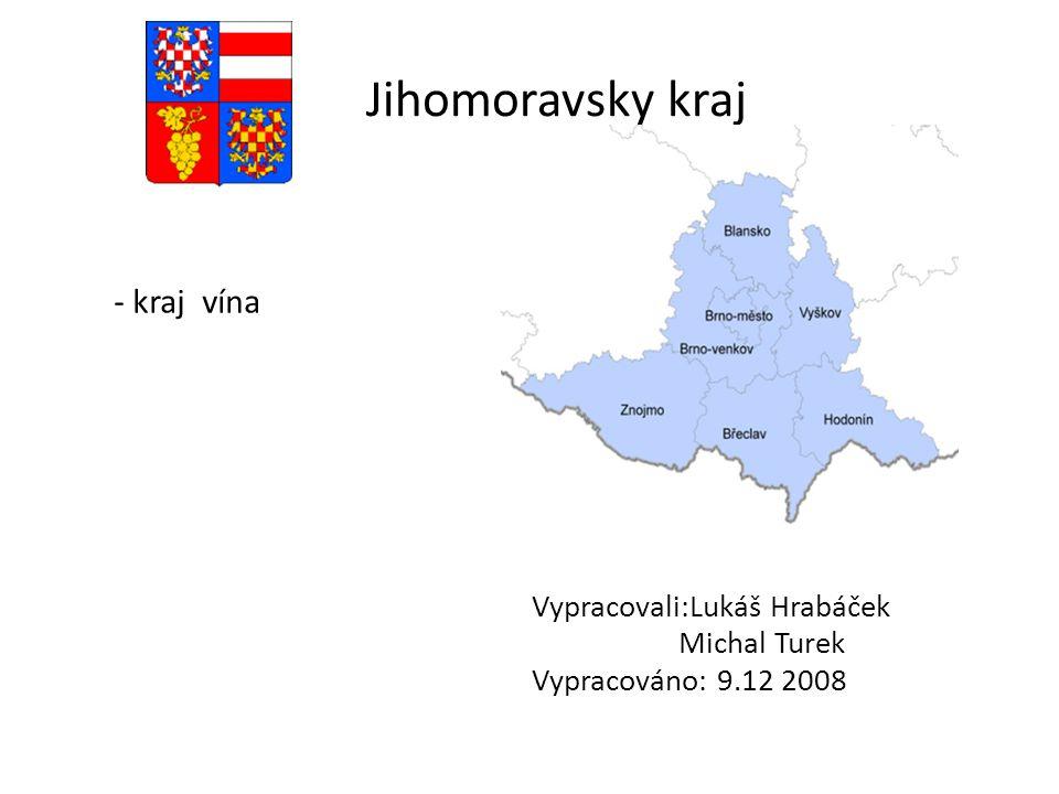 Jihomoravsky kraj - kraj vína Vypracovali:Lukáš Hrabáček Michal Turek Vypracováno: 9.12 2008