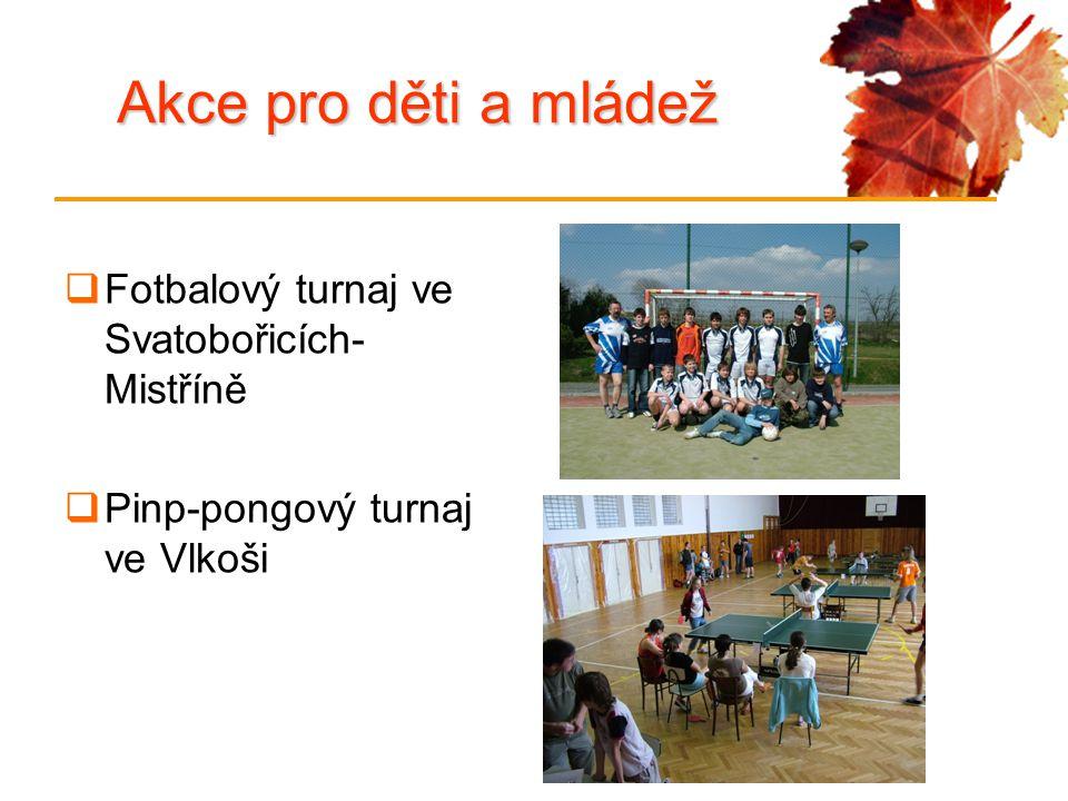 Akce pro děti a mládež  Fotbalový turnaj ve Svatobořicích- Mistříně  Pinp-pongový turnaj ve Vlkoši