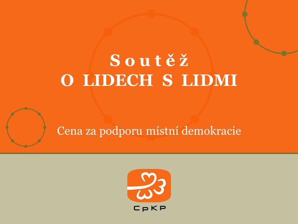 Cena za podporu místní demokracie S o u t ě ž O LIDECH S LIDMI