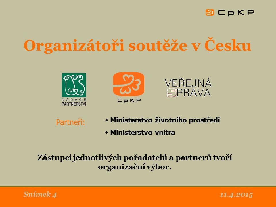 11.4.2015Snímek 4 Organizátoři soutěže v Česku Zástupci jednotlivých pořadatelů a partnerů tvoří organizační výbor.