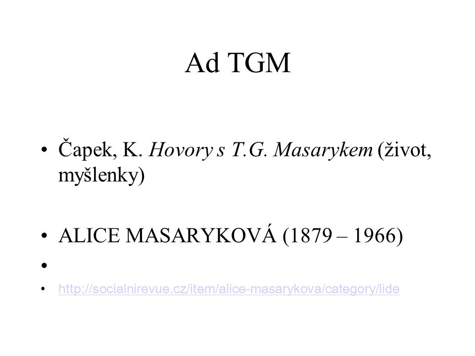 Ad TGM Čapek, K. Hovory s T.G. Masarykem (život, myšlenky) ALICE MASARYKOVÁ (1879 – 1966) http://socialnirevue.cz/item/alice-masarykova/category/lide