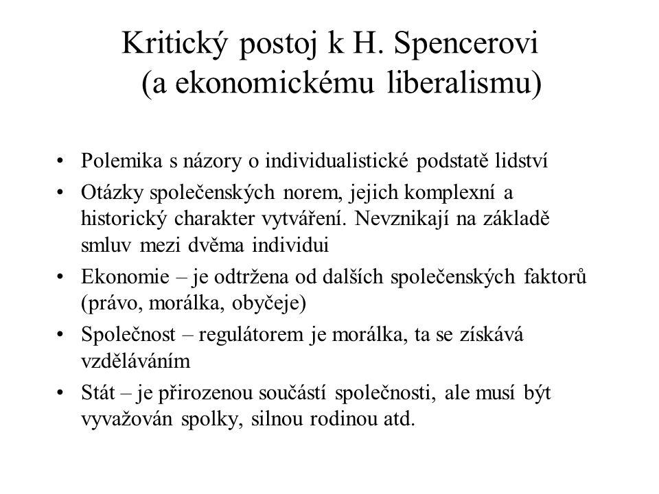 Kritický postoj k H. Spencerovi (a ekonomickému liberalismu) Polemika s názory o individualistické podstatě lidství Otázky společenských norem, jejich