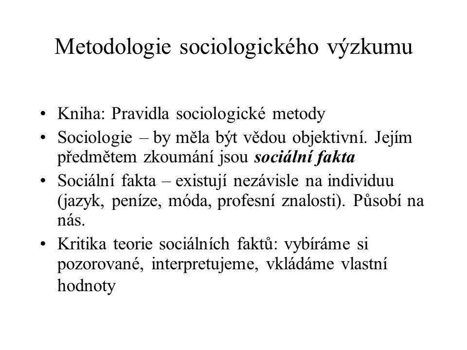 Metodologie sociologického výzkumu Kniha: Pravidla sociologické metody Sociologie – by měla být vědou objektivní. Jejím předmětem zkoumání jsou sociál