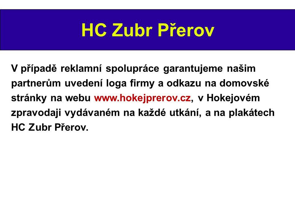 HC Zubr Přerov V případě reklamní spolupráce garantujeme našim partnerům uvedení loga firmy a odkazu na domovské stránky na webu www.hokejprerov.cz, v