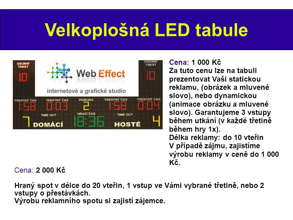 Velkoplošná LED tabule Cena: 2 000 Kč Hraný spot v délce do 20 vteřin, 1 vstup ve Vámi vybrané třetině, nebo 2 vstupy o přestávkách. Výrobu reklamního