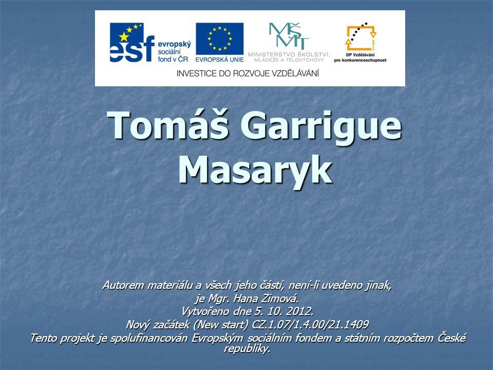 Tomáš Garrigue Masaryk Autorem materiálu a všech jeho částí, není-li uvedeno jinak, je Mgr.