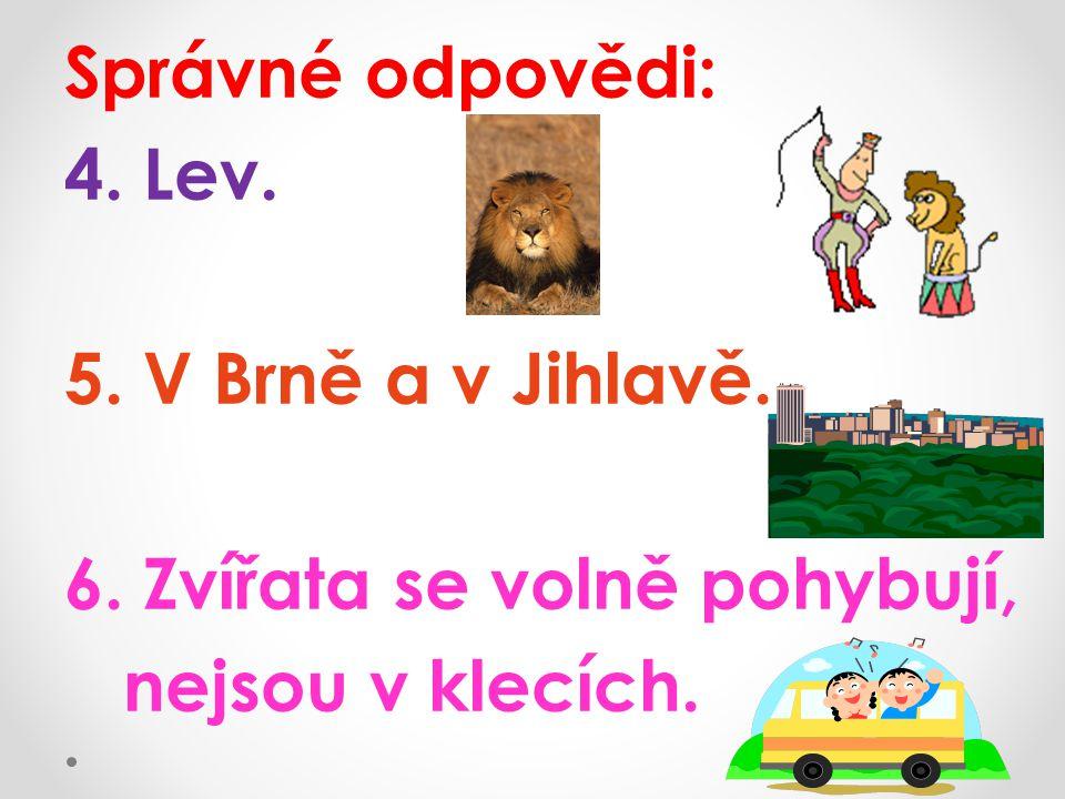 Správné odpovědi: 4. Lev. 5. V Brně a v Jihlavě. 6. Zvířata se volně pohybují, nejsou v klecích.