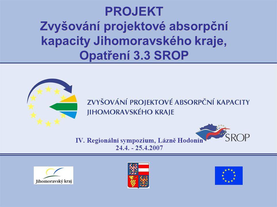 PROJEKT Zvyšování projektové absorpční kapacity Jihomoravského kraje, Opatření 3.3 SROP IV.