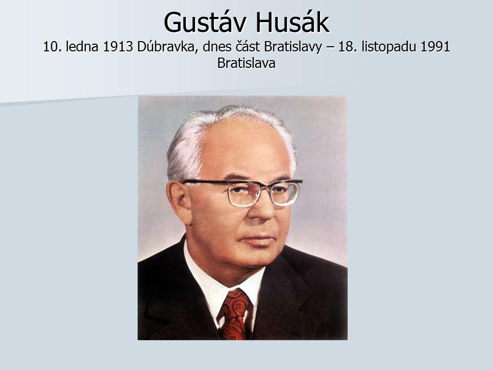 Gustáv Husák 10. ledna 1913 Dúbravka, dnes část Bratislavy – 18. listopadu 1991 Bratislava