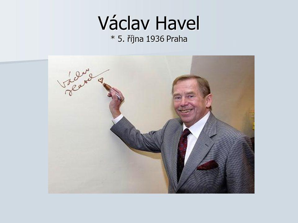 Václav Havel * 5. října 1936 Praha