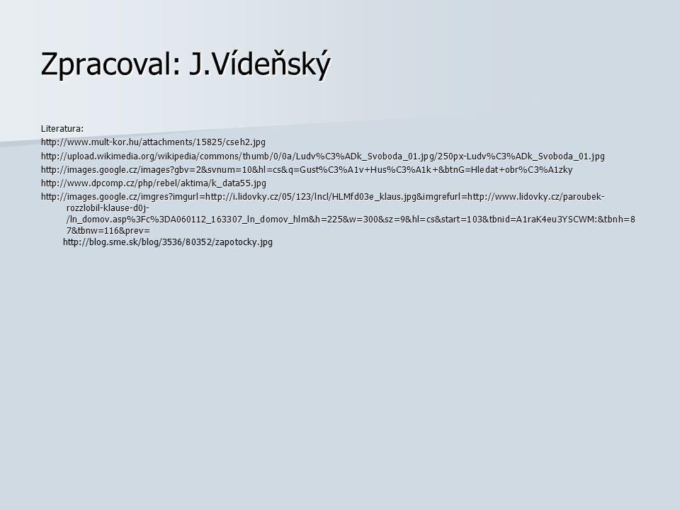 Zpracoval: J.Vídeňský Literatura:http://www.mult-kor.hu/attachments/15825/cseh2.jpghttp://upload.wikimedia.org/wikipedia/commons/thumb/0/0a/Ludv%C3%AD