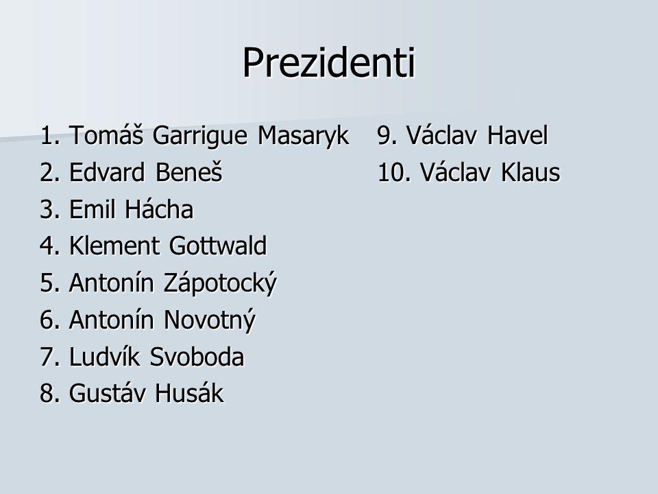 Prezidenti 1. Tomáš Garrigue Masaryk 9. Václav Havel 2. Edvard Beneš 10. Václav Klaus 3. Emil Hácha 4. Klement Gottwald 5. Antonín Zápotocký 6. Antoní